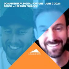 DomainSherpa Digital Fortune – June 2, 2021: Brosh with Braden Pollock