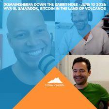 DomainSherpa – Down the Rabbit Hole – June 10, 2021: Viva El Salvador, Bitcoin in the Land of Volcanos