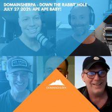 DomainSherpa – Down The Rabbit Hole – July 27, 2021: Ape Ape Baby!