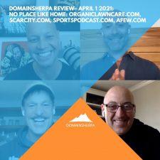 DomainSherpa Review – April 1, 2021: No Place Like Home: OrganicLawnCare.com, Scarcity.com, SportsPodcast.com, AFew.com