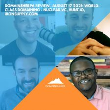 DomainSherpa Review – August 17, 2021: World-Class Domaining: Nuclear.vc, Hunt.io, IronSupply.com