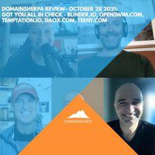 DomainSherpa Review – October 28, 2021: Got You All In Check: Blinder.io, OpenSwim.com, Temptation.io, DaoX.com, Teeny.com